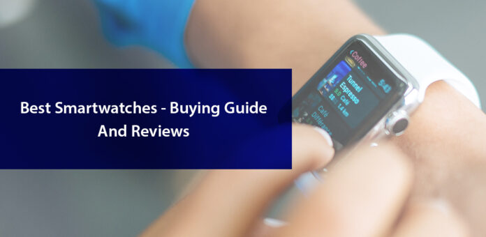 Best Smartwatches - Buying Guide And Reviews