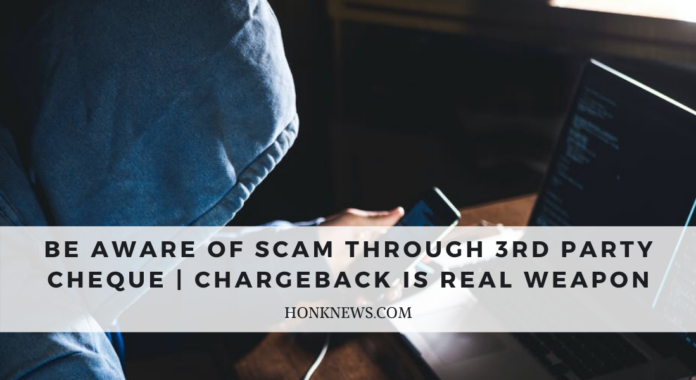 Be Aware of Scam Through 3rd Party Cheque | Chargeback is Real Weapon