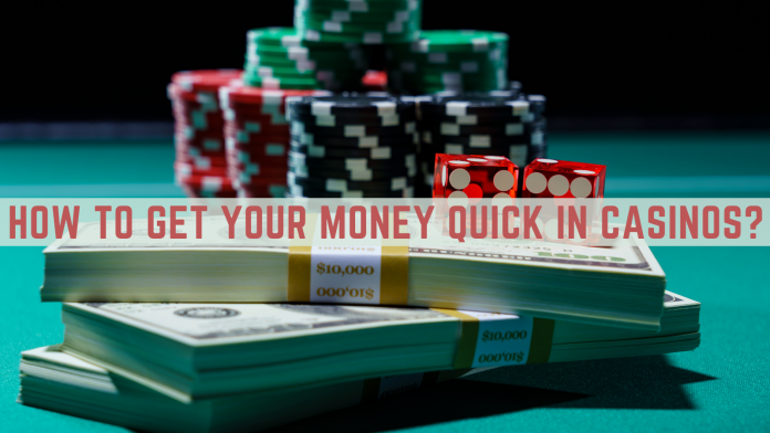 How To Get Your Money Quick in Casinos?